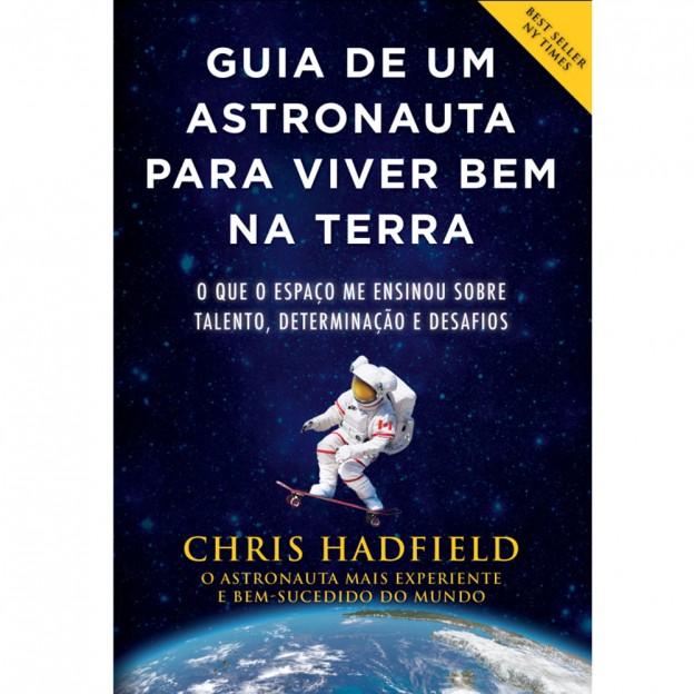 Guia de Um Astronauta para Viver Bem na Terra (Chris Hadfield, ed. Nova Fronteira)
